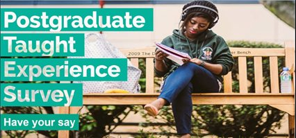 Girl on bench reading brochure. Words on image say: 'Postgraduate Taught Experience Survey. Have your say.'