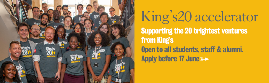 Kings20 accelerator. Supporting the 20 brightest ventures from King's. Open to all students, staff & alumni. Apply before 17 June.