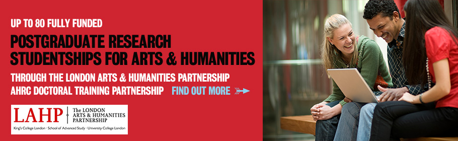 Up to 80 fully funded Postgraduate research studentships for Arts & Humanities through the London Arts & Humanities Partnership AHRC Doctoral Training Partnership. Find out more.,