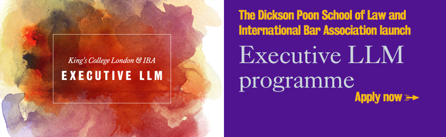 The Dickson Poon School of Law and International Bar Association launch Executive LLM programme. Apply now.