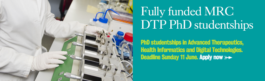 Fully funded MRC DTP PhD studentships. PhD studentships in Advanced Therapeutics, Health Information and Digital Technologies. Deadline Sunday 4 May. Apply now.