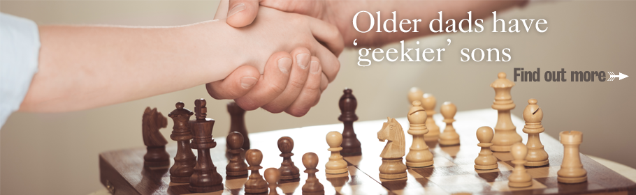 Older dads have 'geekier' sons. Find out more