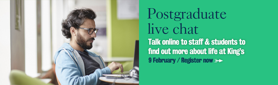 Postgraduate live chat. Talk online to staff & students to find out more about life at King's. 9 February / Register now