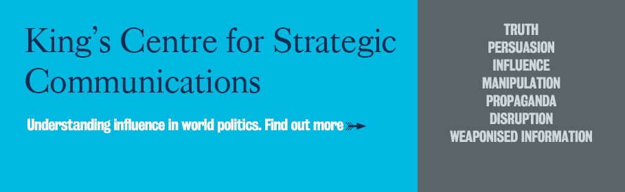 King's Centre for Strategic Communications. Understanding influence in world politics. Find out more.