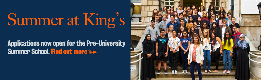 Summer at King's. Applications now open for the Pre-University Summer School. Find out more.