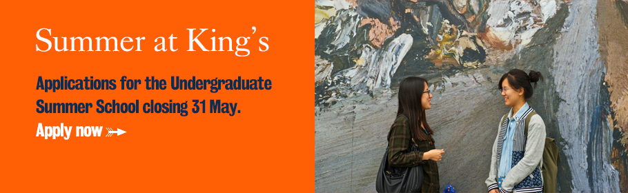 Summer at King's. Applications for the Undergraduate Summer School closing 31 May. Apply now.