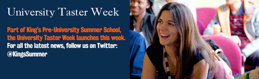 University Taster Week. Part of King's Pre-University Summer School, the University Taster Week launches this week. For all the latest news, follow us on Twitter: @KingsSummer