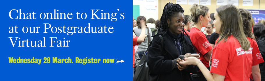 Chat online to King's at our Postgraduate Virtual Fair. Wednesday 28 March. Register now.