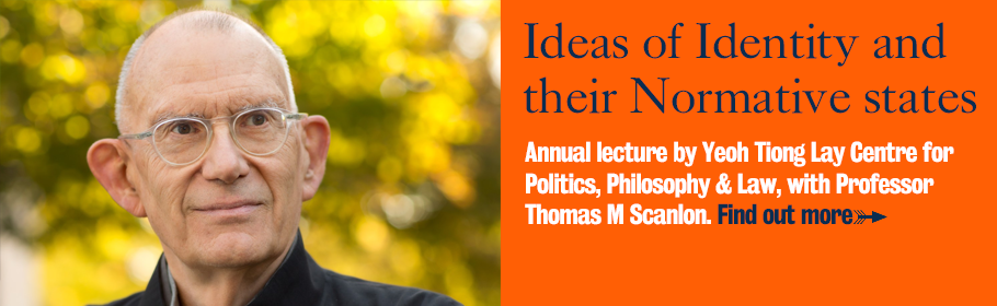 Ideas of Identity and their Normative states. Annual lecture by Yeoh Tiong Lay Centre for Politics, Philosophy & Law, with Professor Thomas M Scanlon. Find out more.
