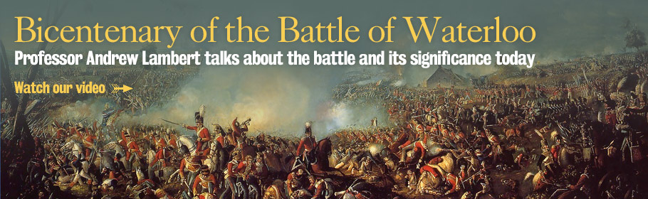 Bicentenary of the Battle of Waterloo. Professor Andrew Lambert talks about the battle and its significance today. Watch our video.