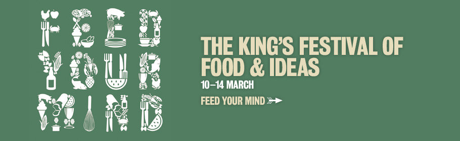 The King's festival of food & ideas. 10-14 March. Feed your mind.