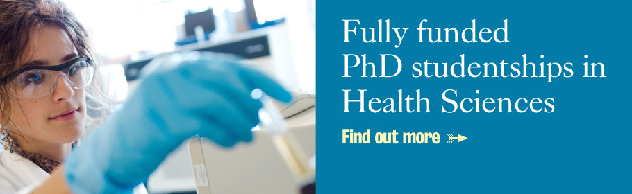 Fully funded PhD studentships in Health Sciences. Find out more.