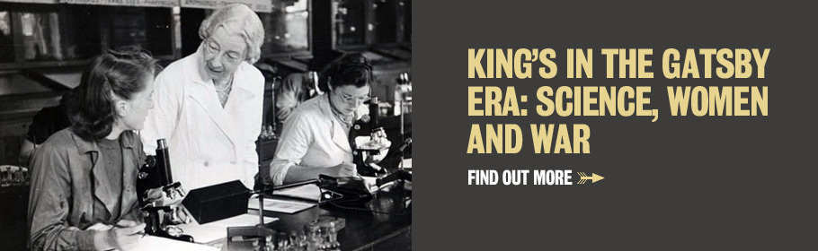 King's in the Gatsby era: science, women and war. Find out more.