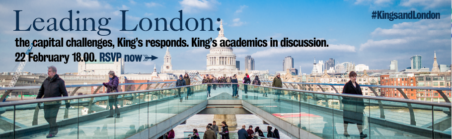 Leading London: The capital challenges, King's responds. King's academics in discussion. 22 February 18.00. RSVP now. #KingsandLondon