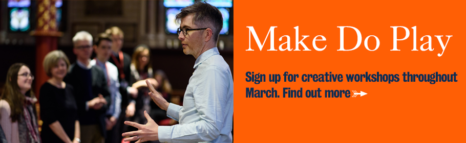 Make Do Play. Sign up for creative workshops throughout March. Find out more.