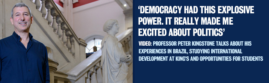 'Democracy had this explosive power. It really make me excited about politics'. Video: Professor Peter Kingstone talks about his experiences in Brazil, studying international development at King's and opportunities for students.