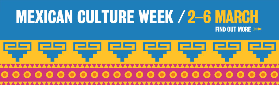 Mexican Culture Week. 2-6 March. Find out more.