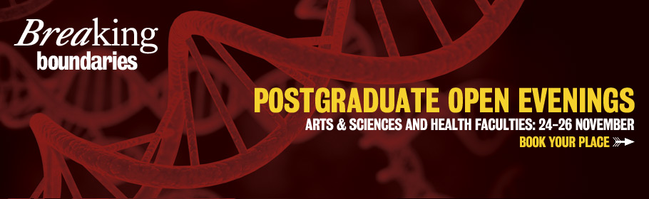 Breaking boundaries. Postgraduate open evenings. Arts & Sciences and Health Faculties. 24-26 November. Book your place.