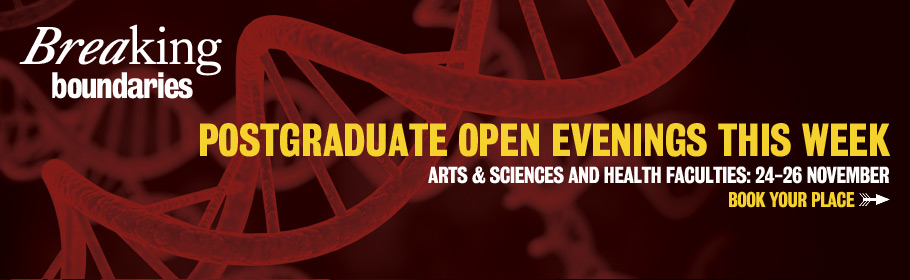 Breaking boundaries. Postgraduate Open Evenings This Week. Arts & Sciences and Health Faculties: 24-26 November. Book your place.