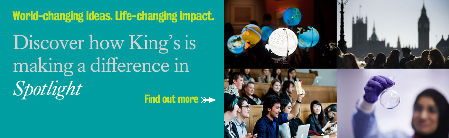 World-changing ideas. Life-changing impact. Discover how King's is making a difference in Spotlight. Find out more.