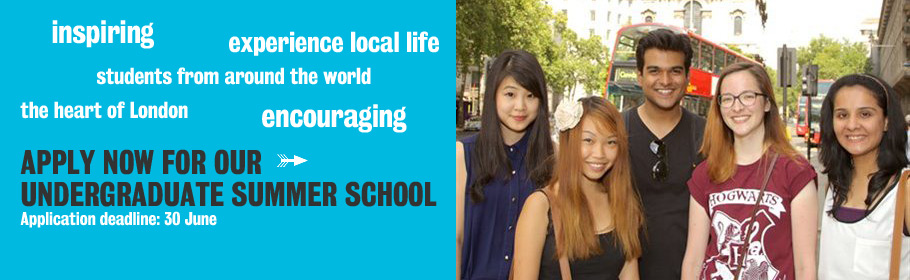 Inspiring. Experience local life. Students from around the world. The heart of London. Encouraging. Apply now for our Undergraduate Summer School. Application deadline: 30 June.