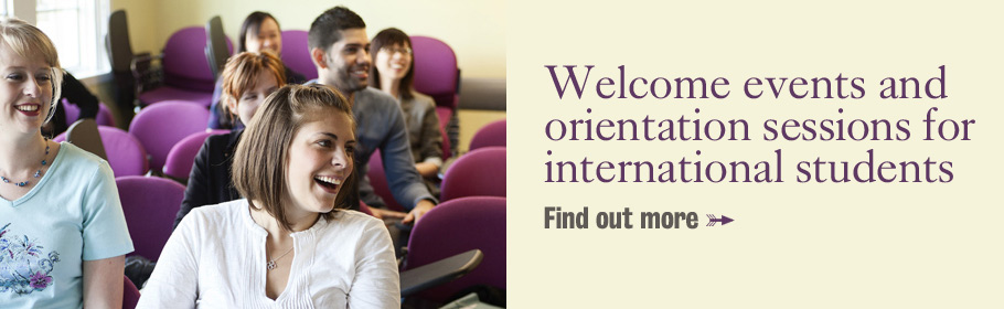 Welcome events and orientation sessions for international students. Find out more.