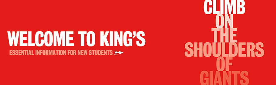 Welcome to King's. Essential information for new students. Climb on the shoulders of giants.