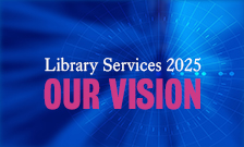 Library Services 2025: Our vision