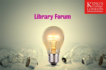 King's College London - Library Forum - student as customer?