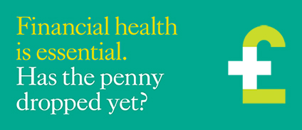 green background with text financial health is essential, has the penny dropped yet? £ sign