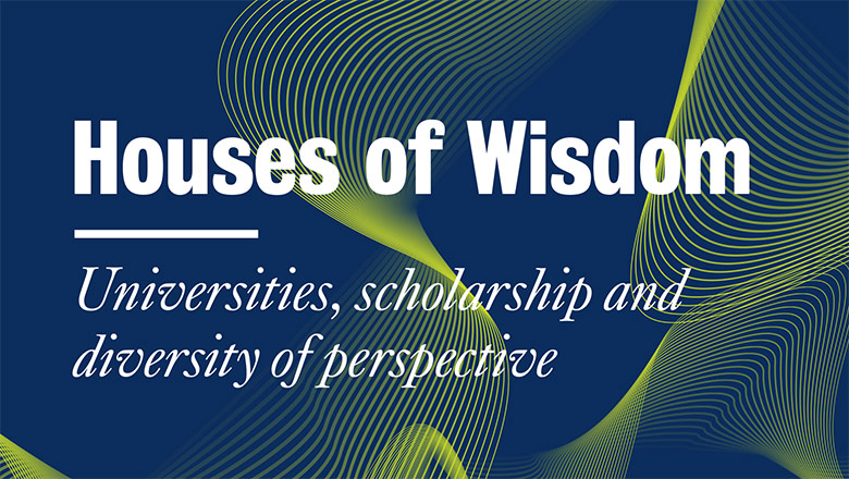 Houses of Wisdom. Universities, scholarship and diversity of perspective.
