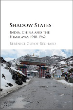 Bérénice Guyot-Réchard, Shadow States: India, China and the Himalayas, 1910-1962 (2016) logo