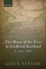 Alice Taylor, The Shape of the State in Medieval Scotland, 1124-1290 (2016) logo