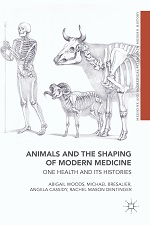 Abigail Woods, Michael Bresalier, Angela Cassidy and Rachel Mason Dentinger, Animals and the Shaping of Modern Medicine: One Health and its Histories (2018) logo
