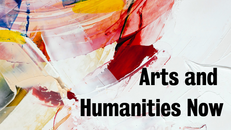 Arts and Humanities Now