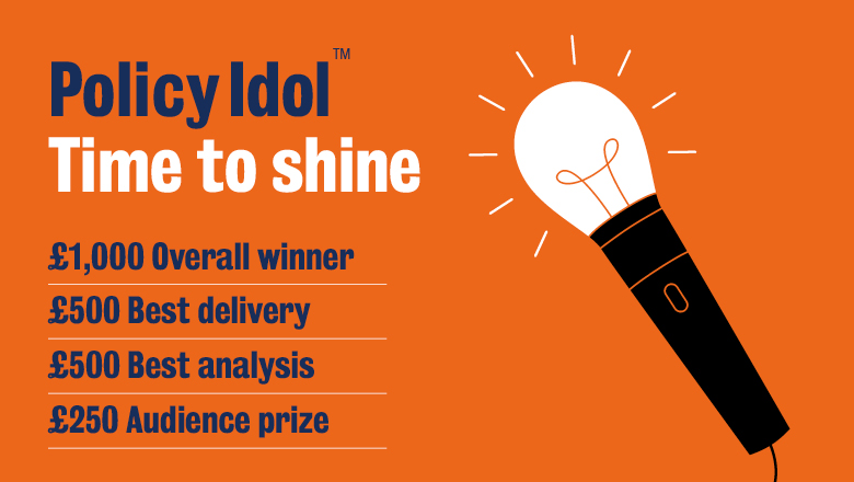 A list of Policy Idol prizes - £1,000 overall, £500 for best delivery, £500 for best analysis and £250 audience prize